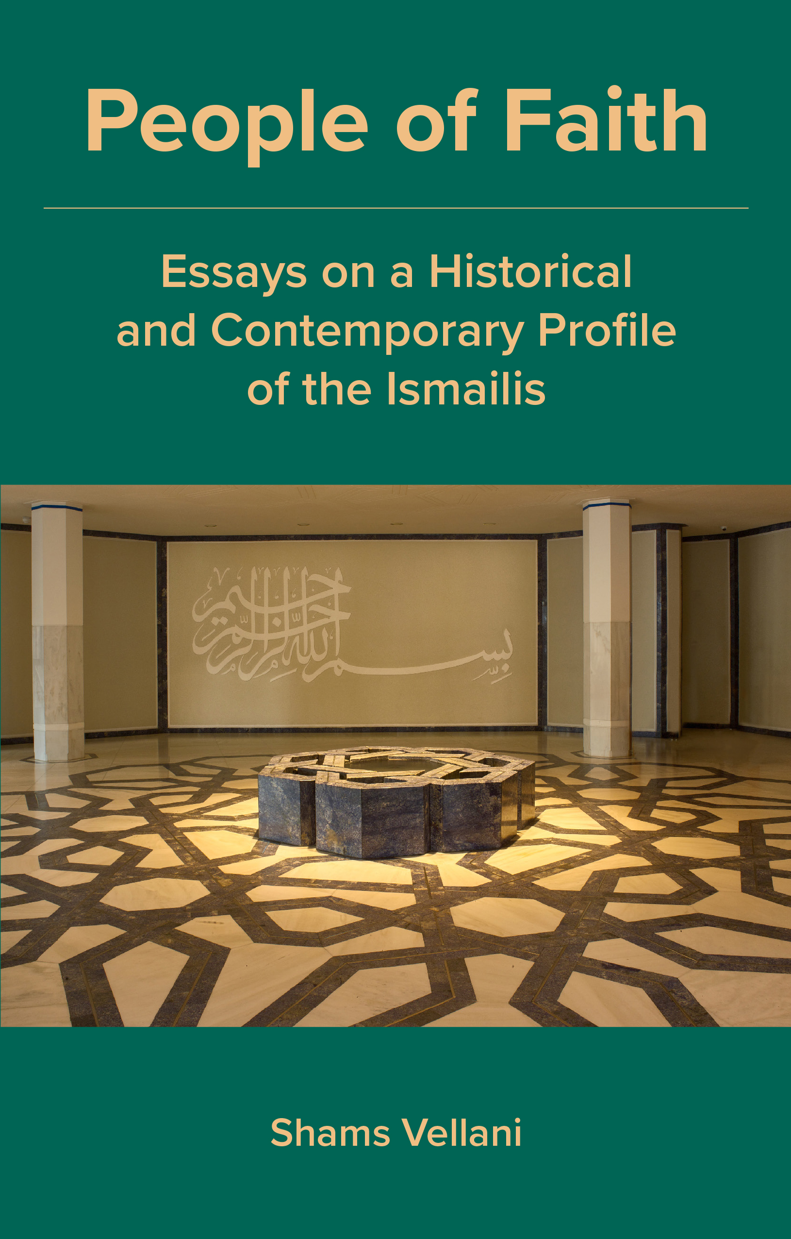 People of Faith: Essays on a Historical and Contemporary Profile of the Ismailis by Shams Vellani