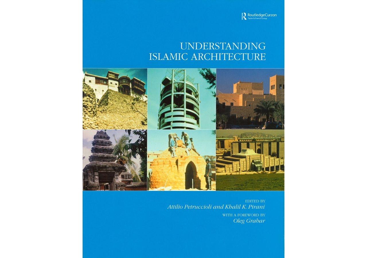 Khalil Pirani's book. Understanding Islamic Architecture.