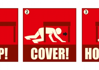 Be prepared to protect yourself during an earthquake: 1. DROP and make yourself small; 2. Take COVER under a shelter; and 3. HOLD ON until the shaking stops.